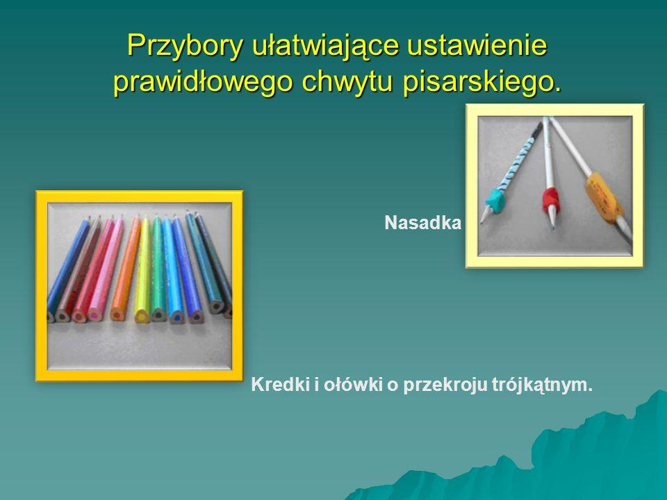 Przybory ułatwiające ustawienie prawidłowego chwytu pisarskiego. Nasadka Kredki i ołówki o przekroju trójkątnym.