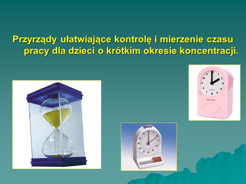 Przyrządy ułatwiające kontrolę i mierzenie czasu pracy dla dzieci o krótkim okresie koncentracji.