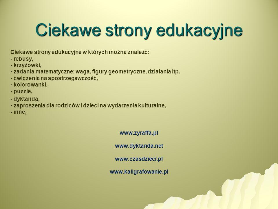 Ciekawe strony edukacyjne Ciekawe strony edukacyjne w których można znaleźć: - rebusy, - krzyżówki, - zadania matematyczne: waga, figury geometryczne,