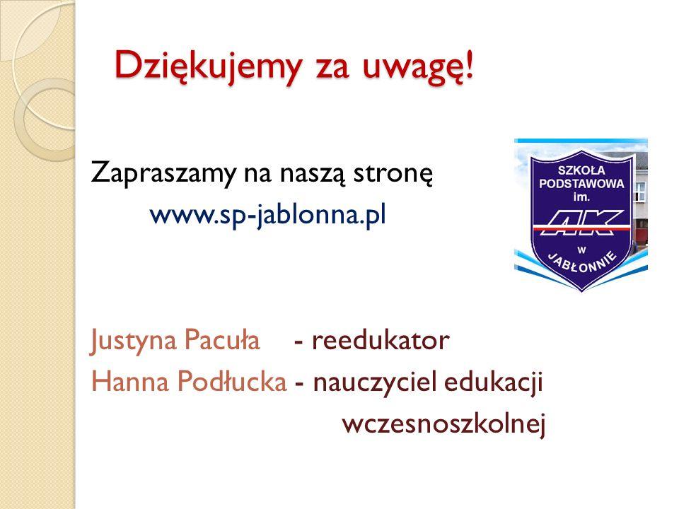 Dziękujemy za uwagę! Zapraszamy na naszą stronę www.sp-jablonna.pl Justyna Pacuła - reedukator Hanna Podłucka - nauczyciel edukacji wczesnoszkolnej