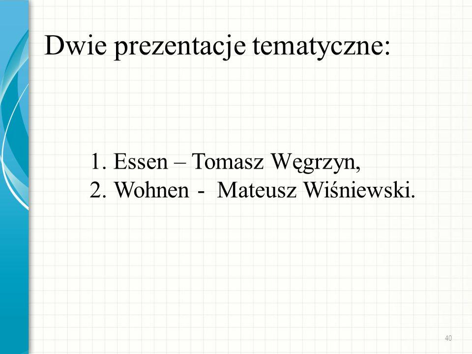 Dwie prezentacje tematyczne: 1.Essen – Tomasz Węgrzyn, 2.Wohnen - Mateusz Wiśniewski. 40