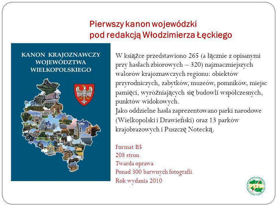 Pierwszy kanon wojewódzki pod redakcją Włodzimierza Łęckiego W ksi ąż ce przedstawiono 265 (a ł ą cznie z opisanymi przy hasłach zbiorowych – 320) naj