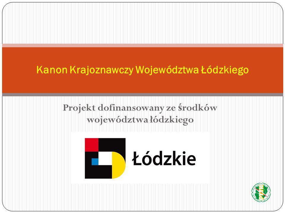 Projekt dofinansowany ze ś rodków województwa łódzkiego Kanon Krajoznawczy Województwa Łódzkiego