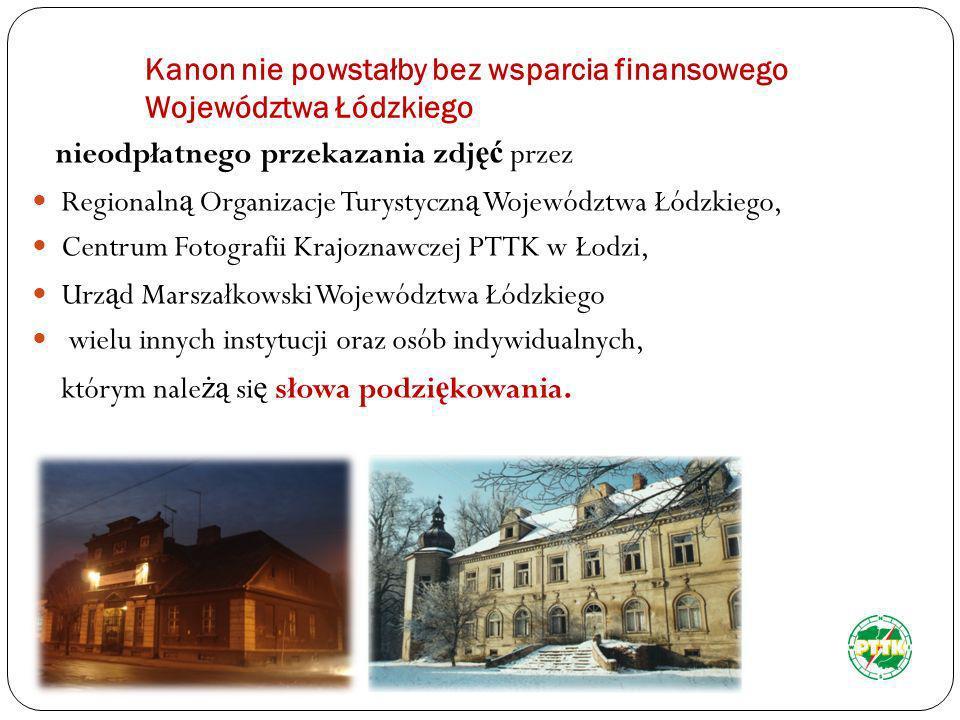 Kanon nie powstałby bez wsparcia finansowego Województwa Łódzkiego nieodpłatnego przekazania zdj ęć przez Regionaln ą Organizacje Turystyczn ą Wojewód