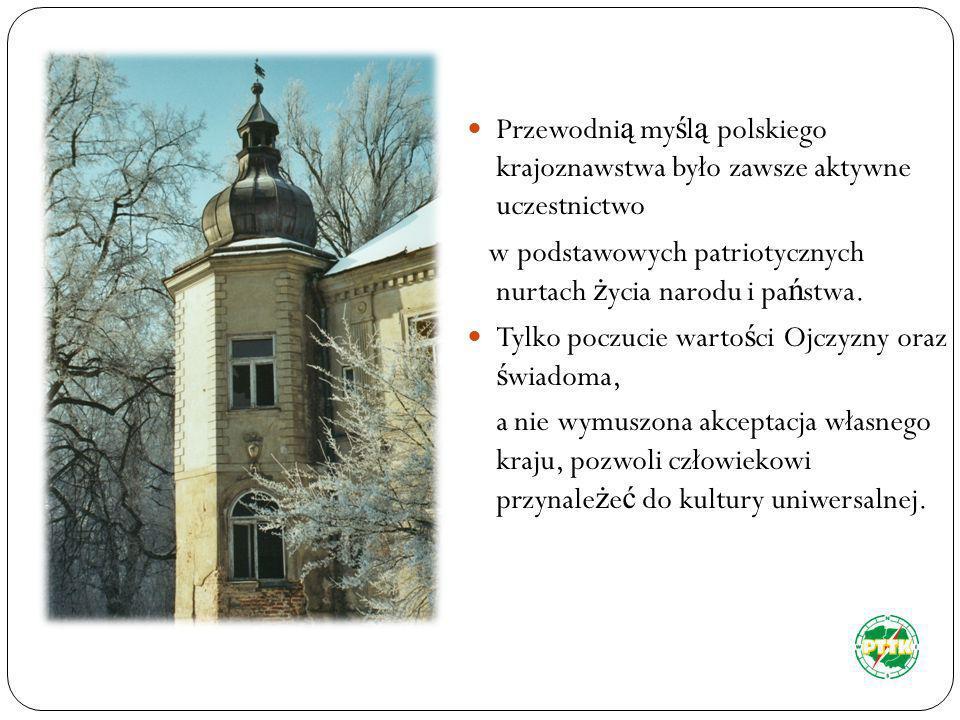Przewodni ą my ś l ą polskiego krajoznawstwa było zawsze aktywne uczestnictwo w podstawowych patriotycznych nurtach ż ycia narodu i pa ń stwa. Tylko p