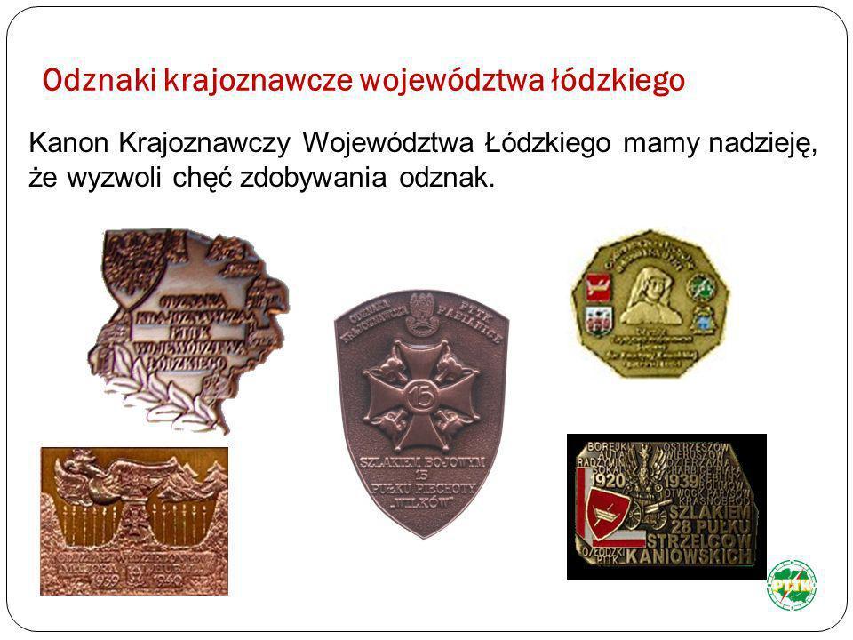 Odznaki krajoznawcze województwa łódzkiego Kanon Krajoznawczy Województwa Łódzkiego mamy nadzieję, że wyzwoli chęć zdobywania odznak.