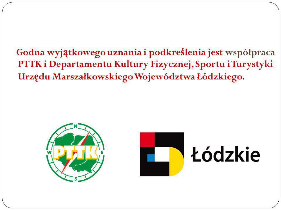 Godna wyj ą tkowego uznania i podkre ś lenia jest współpraca PTTK i Departamentu Kultury Fizycznej, Sportu i Turystyki Urz ę du Marszałkowskiego Wojew