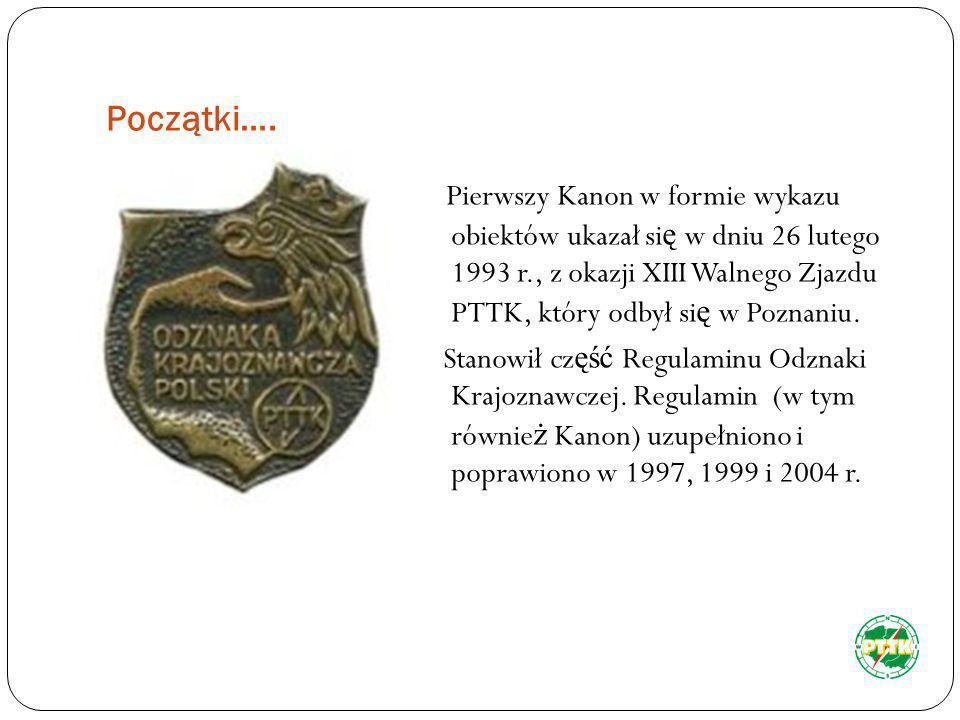 Początki…. Pierwszy Kanon w formie wykazu obiektów ukazał si ę w dniu 26 lutego 1993 r., z okazji XIII Walnego Zjazdu PTTK, który odbył si ę w Poznani