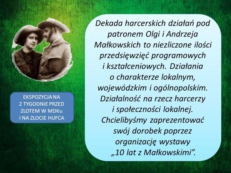 Dekada harcerskich działań pod patronem Olgi i Andrzeja Małkowskich to niezliczone ilości przedsięwzięć programowych i kształceniowych. Działania o ch