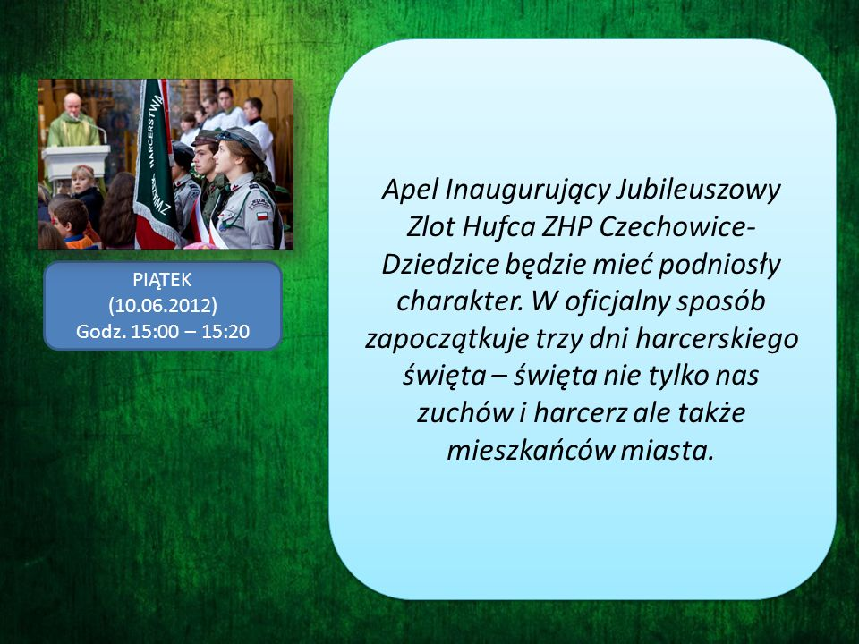 Apel Inaugurujący Jubileuszowy Zlot Hufca ZHP Czechowice- Dziedzice będzie mieć podniosły charakter. W oficjalny sposób zapoczątkuje trzy dni harcersk
