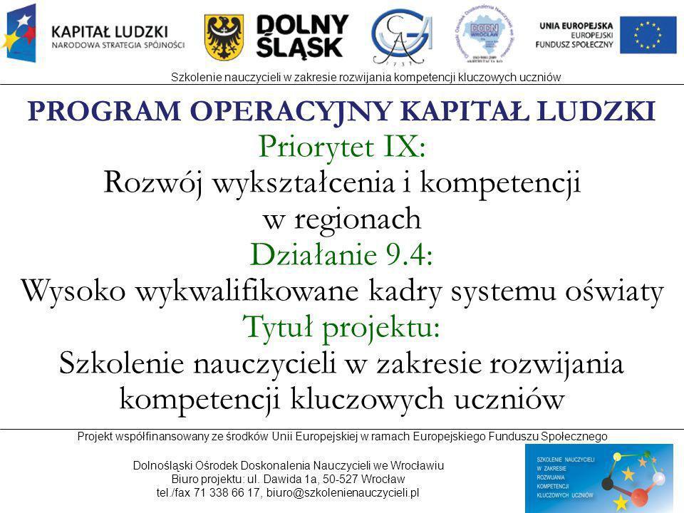 Projekt współfinansowany ze środków Unii Europejskiej w ramach Europejskiego Funduszu Społecznego Dolnośląski Ośrodek Doskonalenia Nauczycieli we Wrocławiu Biuro projektu: ul.
