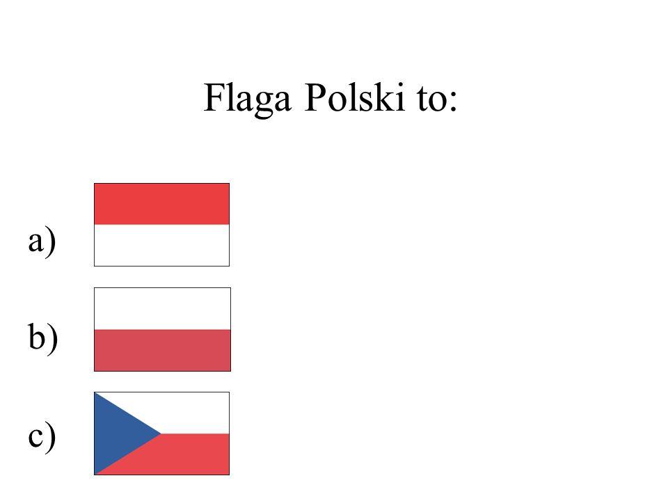 Flaga Polski to: a) b) c)