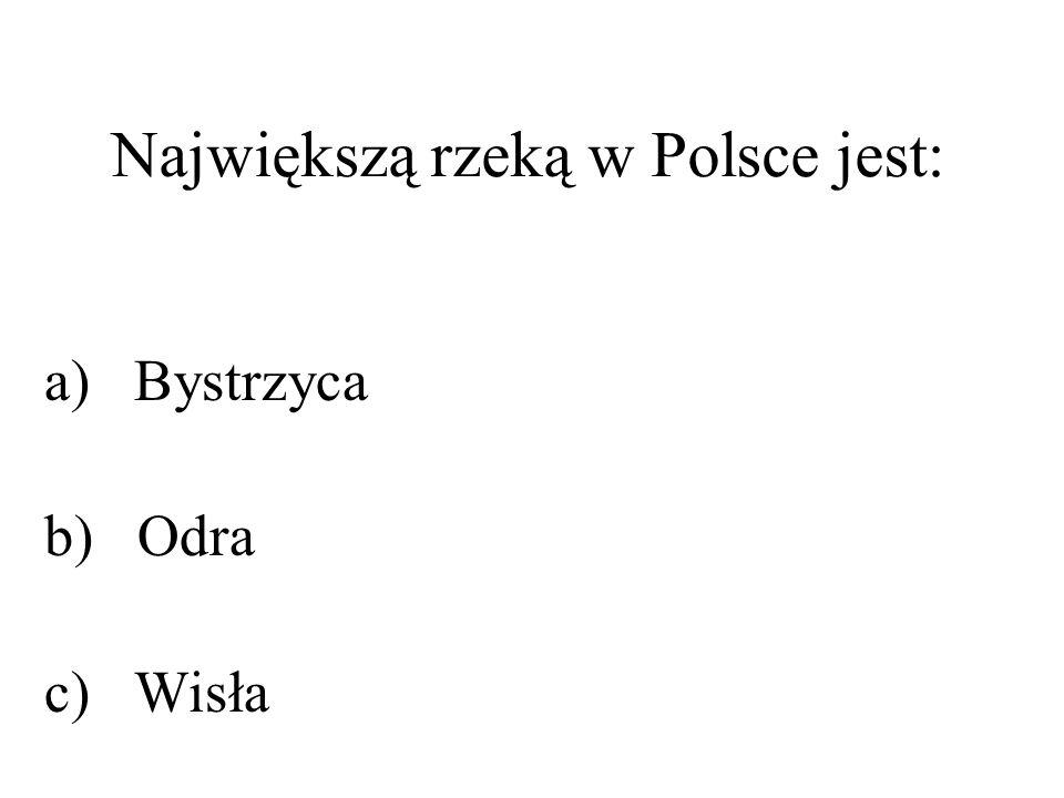 Największą rzeką w Polsce jest: a) Bystrzyca b) Odra c) Wisła