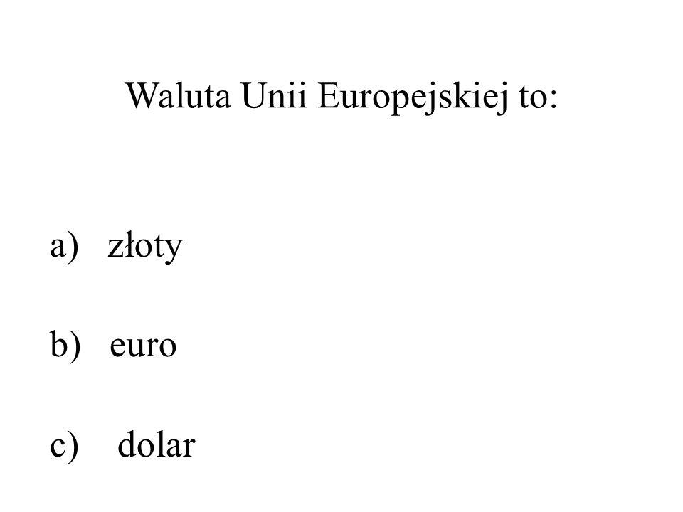 Waluta Unii Europejskiej to: a) złoty b) euro c) dolar