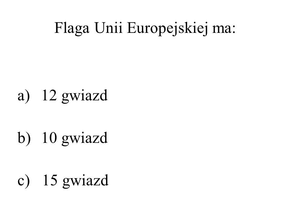 Flaga Unii Europejskiej ma: a)12 gwiazd b)10 gwiazd c) 15 gwiazd