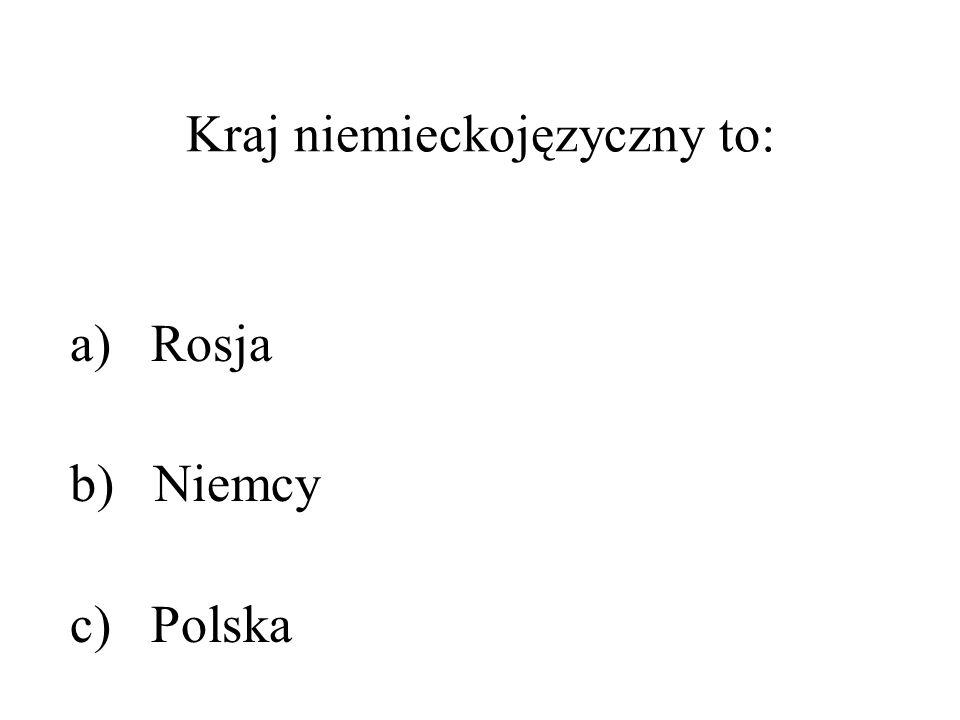 Kraj niemieckojęzyczny to: a) Rosja b) Niemcy c) Polska