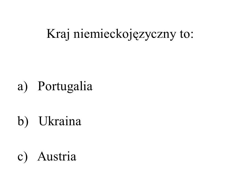 Kraj niemieckojęzyczny to: a) Portugalia b) Ukraina c) Austria