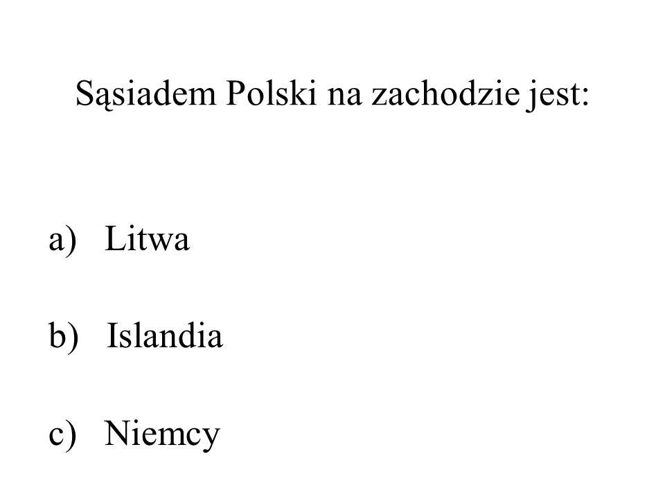 Sąsiadem Polski na zachodzie jest: a) Litwa b) Islandia c) Niemcy