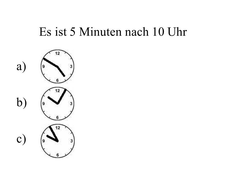 Es ist 5 Minuten nach 10 Uhr a) b) c)