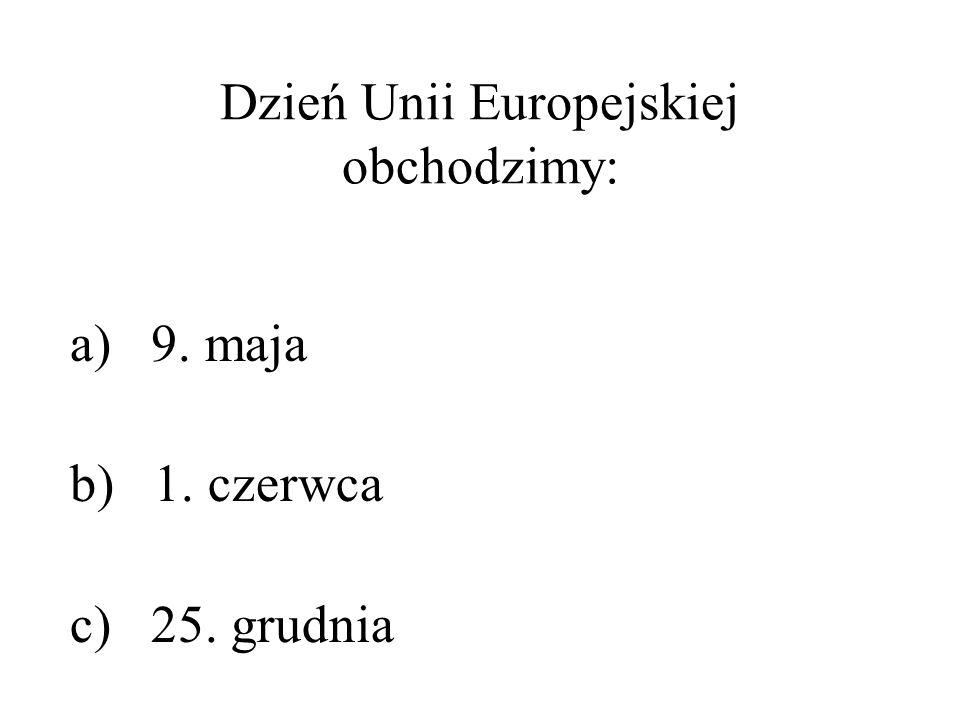 Dzień Unii Europejskiej obchodzimy: a) 9. maja b) 1. czerwca c) 25. grudnia