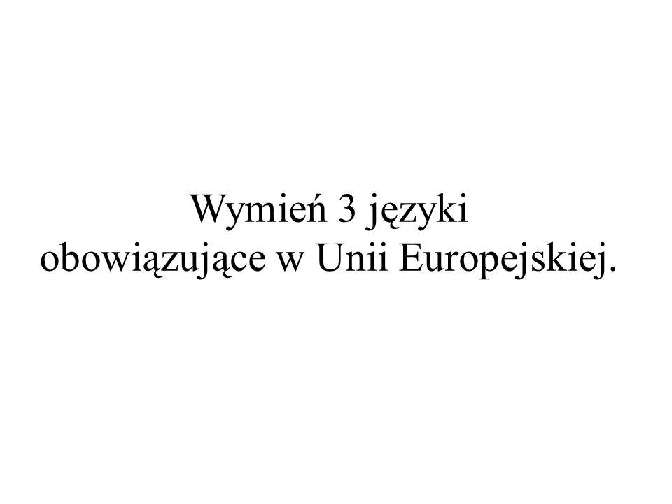 Wymień 3 języki obowiązujące w Unii Europejskiej.