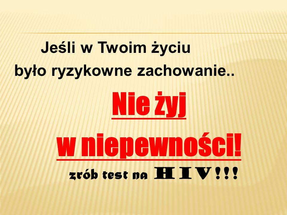 Jeśli w Twoim życiu było ryzykowne zachowanie.. Nie żyj w niepewności! zrób test na HIV!!!