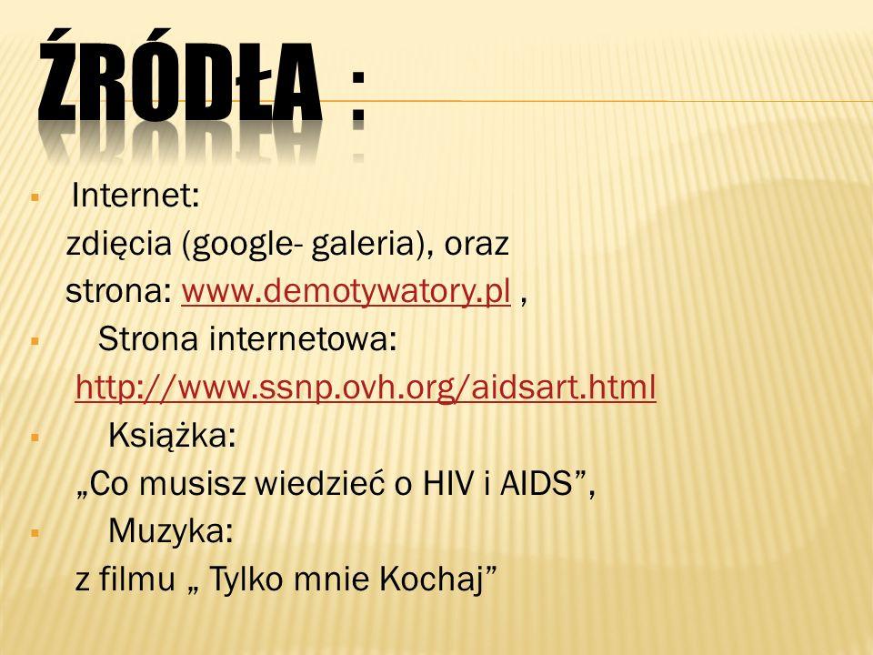 Internet: zdięcia (google- galeria), oraz strona: www.demotywatory.pl,www.demotywatory.pl Strona internetowa: http://www.ssnp.ovh.org/aidsart.html Ksi