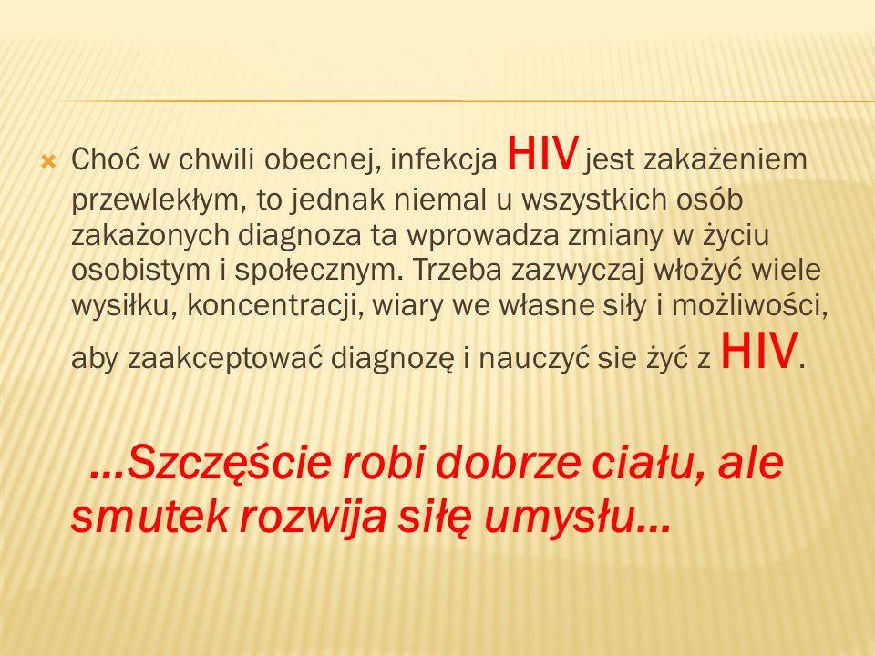 Choć w chwili obecnej, infekcja HIV jest zakażeniem przewlekłym, to jednak niemal u wszystkich osób zakażonych diagnoza ta wprowadza zmiany w życiu os