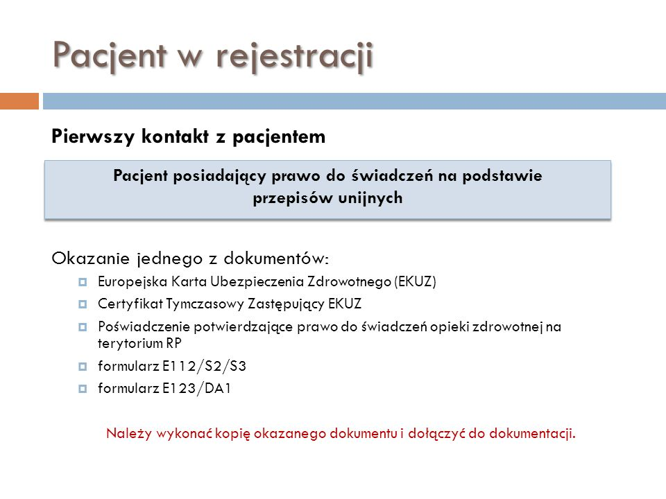 Pacjent w rejestracji Okazanie jednego z dokumentów: Europejska Karta Ubezpieczenia Zdrowotnego (EKUZ) Certyfikat Tymczasowy Zastępujący EKUZ Poświadc