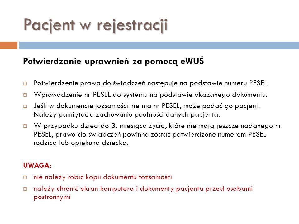 Pacjent w rejestracji Potwierdzanie uprawnień za pomocą eWUŚ Potwierdzenie prawa do świadczeń następuje na podstawie numeru PESEL. Wprowadzenie nr PES
