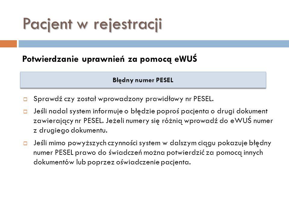 Pacjent w rejestracji Potwierdzanie uprawnień za pomocą eWUŚ Błędny numer PESEL Sprawdź czy został wprowadzony prawidłowy nr PESEL. Jeśli nadal system