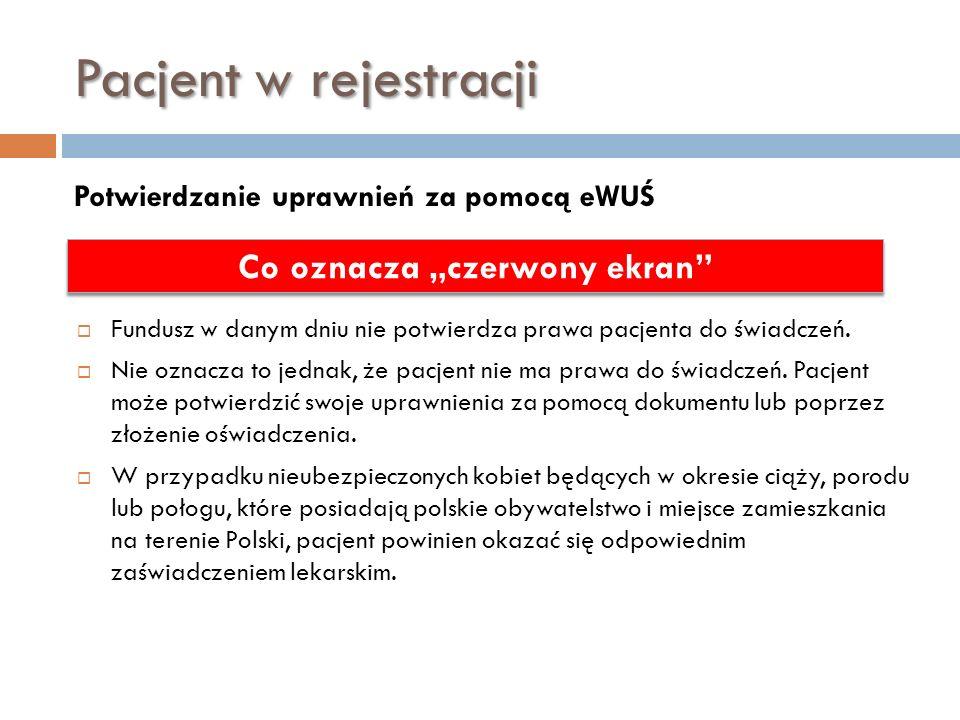 Pacjent w rejestracji Potwierdzanie uprawnień za pomocą eWUŚ Co oznacza czerwony ekran Fundusz w danym dniu nie potwierdza prawa pacjenta do świadczeń