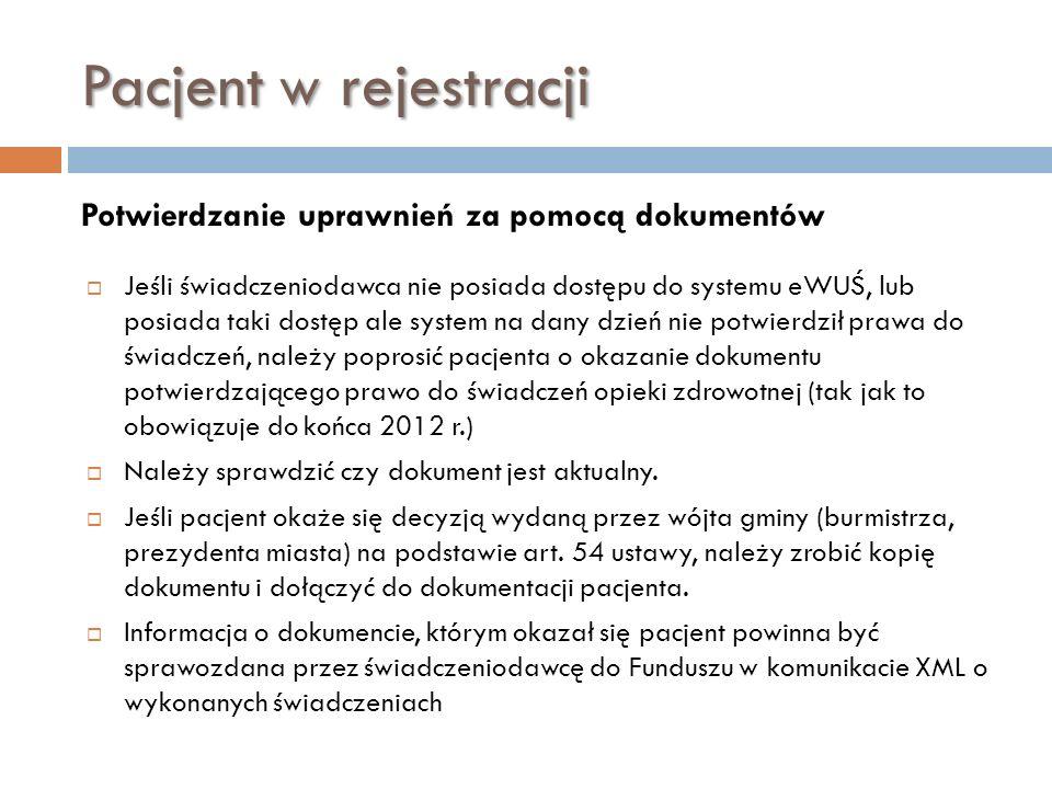 Pacjent w rejestracji Potwierdzanie uprawnień za pomocą dokumentów Jeśli świadczeniodawca nie posiada dostępu do systemu eWUŚ, lub posiada taki dostęp