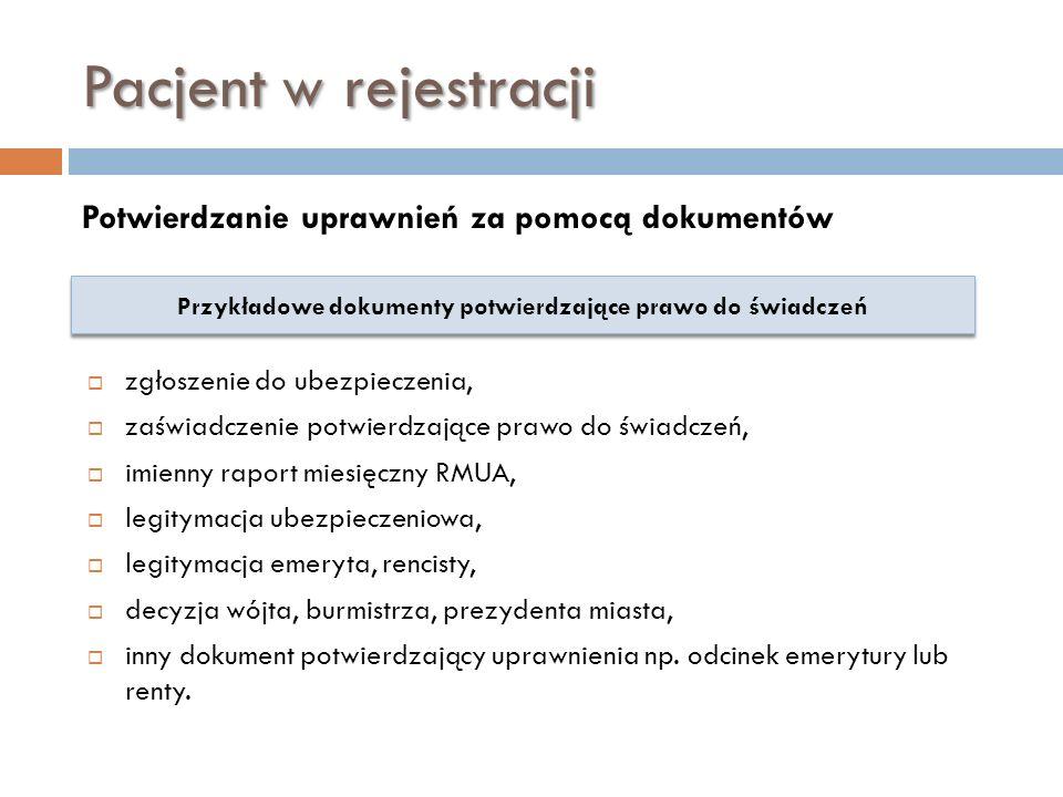 Pacjent w rejestracji Potwierdzanie uprawnień za pomocą dokumentów Przykładowe dokumenty potwierdzające prawo do świadczeń zgłoszenie do ubezpieczenia