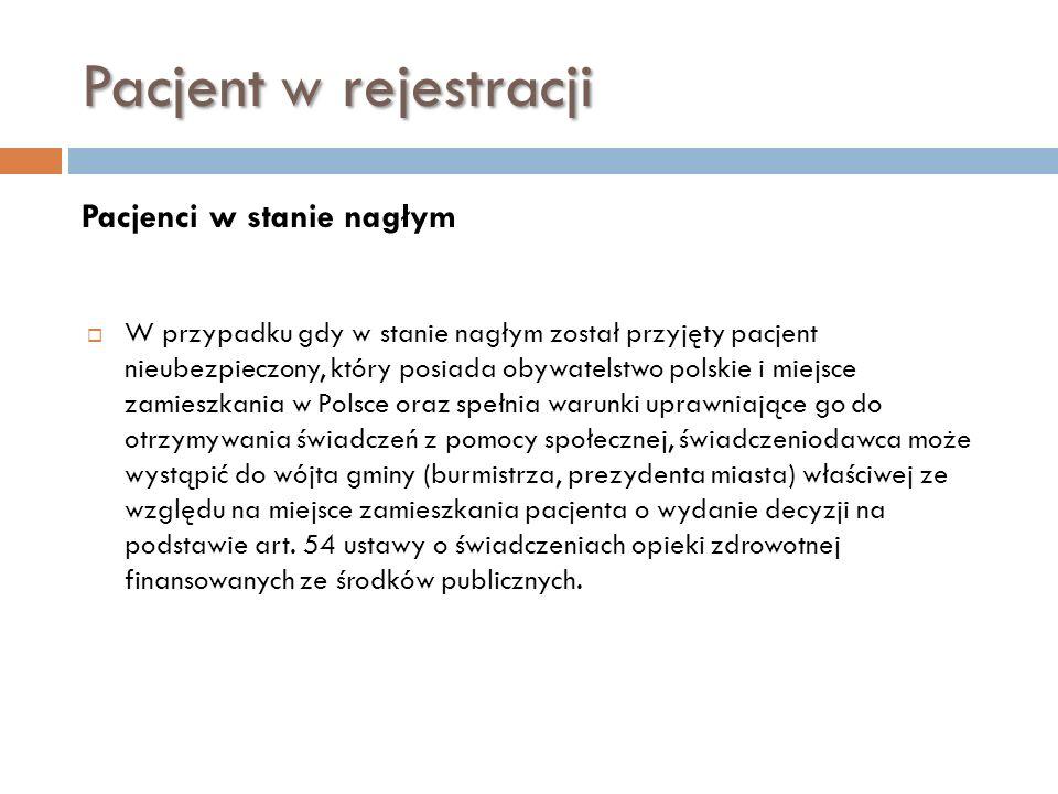 Pacjent w rejestracji Pacjenci w stanie nagłym W przypadku gdy w stanie nagłym został przyjęty pacjent nieubezpieczony, który posiada obywatelstwo pol