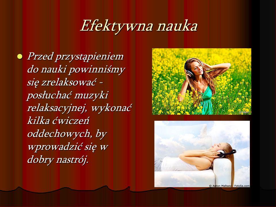 Przed przystąpieniem do nauki powinniśmy się zrelaksować - posłuchać muzyki relaksacyjnej, wykonać kilka ćwiczeń oddechowych, by wprowadzić się w dobr
