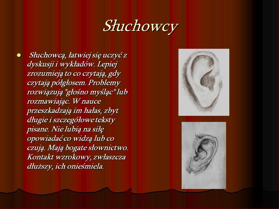 Słuchowcy Słuchowcą, łatwiej się uczyć z dyskusji i wykładów. Lepiej zrozumieją to co czytają, gdy czytają półgłosem. Problemy rozwiązują
