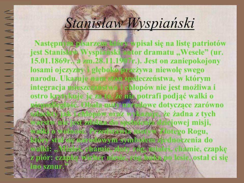 Stanisław Wyspiański Następnym pisarzem który wpisał się na listę patriotów jest Stanisław Wyspiański autor dramatu Wesele (ur. 15.01.1869r., a zm.28.