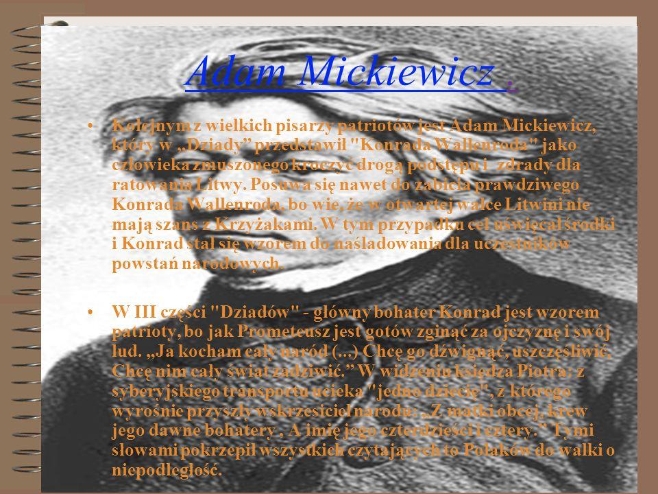 Adam Mickiewicz. Kolejnym z wielkich pisarzy patriotów jest Adam Mickiewicz, który w Dziady przedstawił
