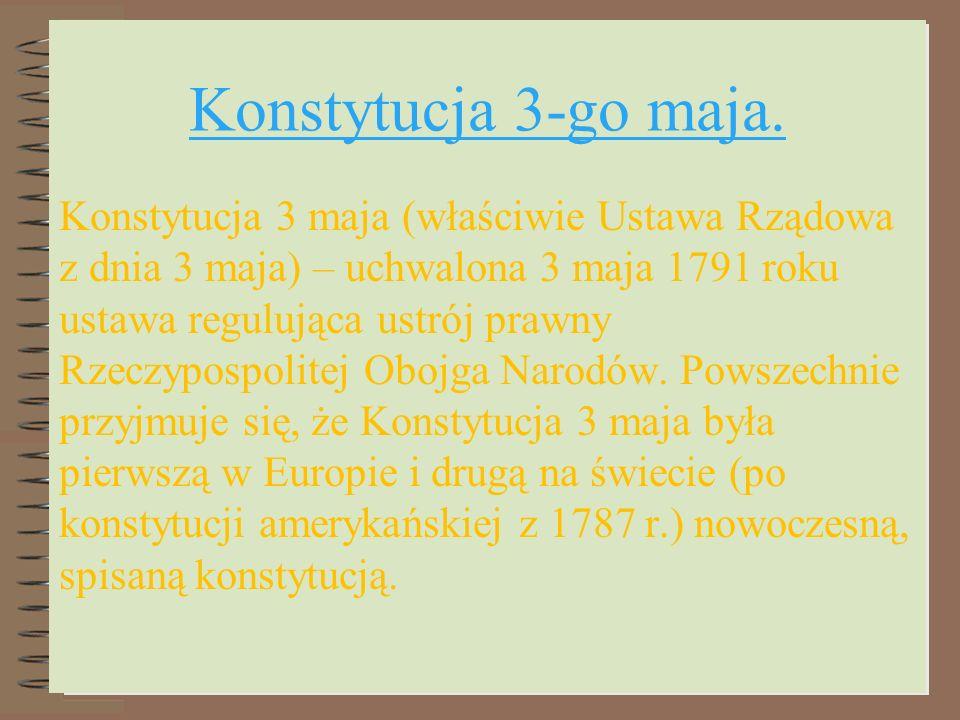 Konstytucja 3-go maja. Konstytucja 3 maja (właściwie Ustawa Rządowa z dnia 3 maja) – uchwalona 3 maja 1791 roku ustawa regulująca ustrój prawny Rzeczy