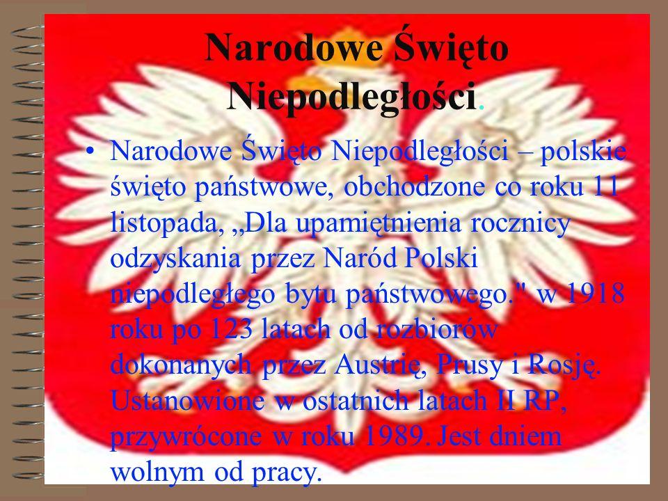 Narodowe Święto Niepodległości. Narodowe Święto Niepodległości – polskie święto państwowe, obchodzone co roku 11 listopada, Dla upamiętnienia rocznicy