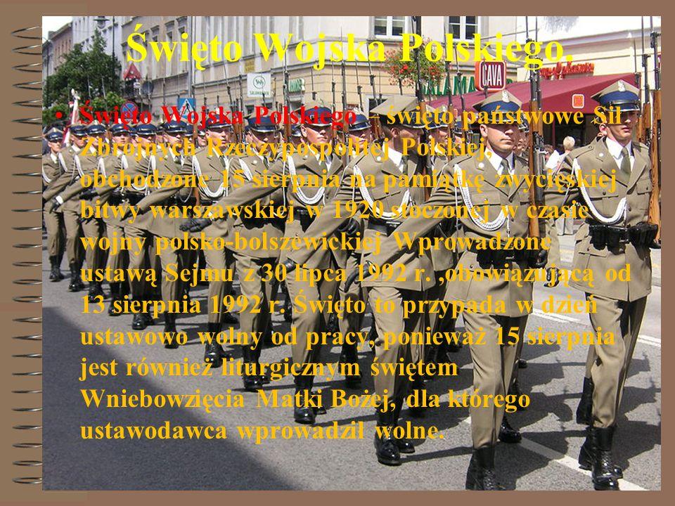 Święto Wojska Polskiego. Święto Wojska Polskiego – święto państwowe Sił Zbrojnych Rzeczypospolitej Polskiej, obchodzone 15 sierpnia na pamiątkę zwycię