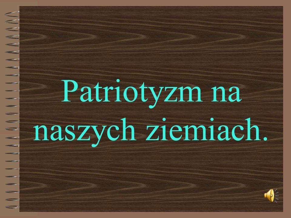 Patriotyzm na naszych ziemiach.