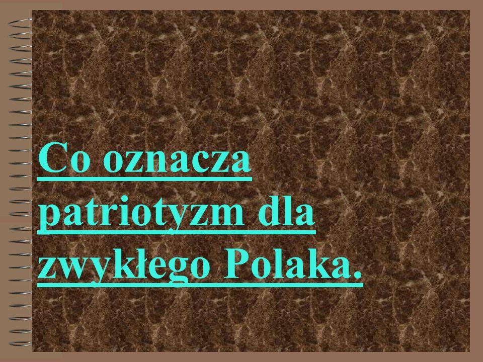 Co oznacza patriotyzm dla zwykłego Polaka.