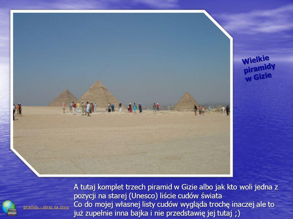 Wielkie piramidy w Gizie A tutaj komplet trzech piramid w Gizie albo jak kto woli jedna z pozycji na starej (Unesco) liście cudów świata Co do mojej w