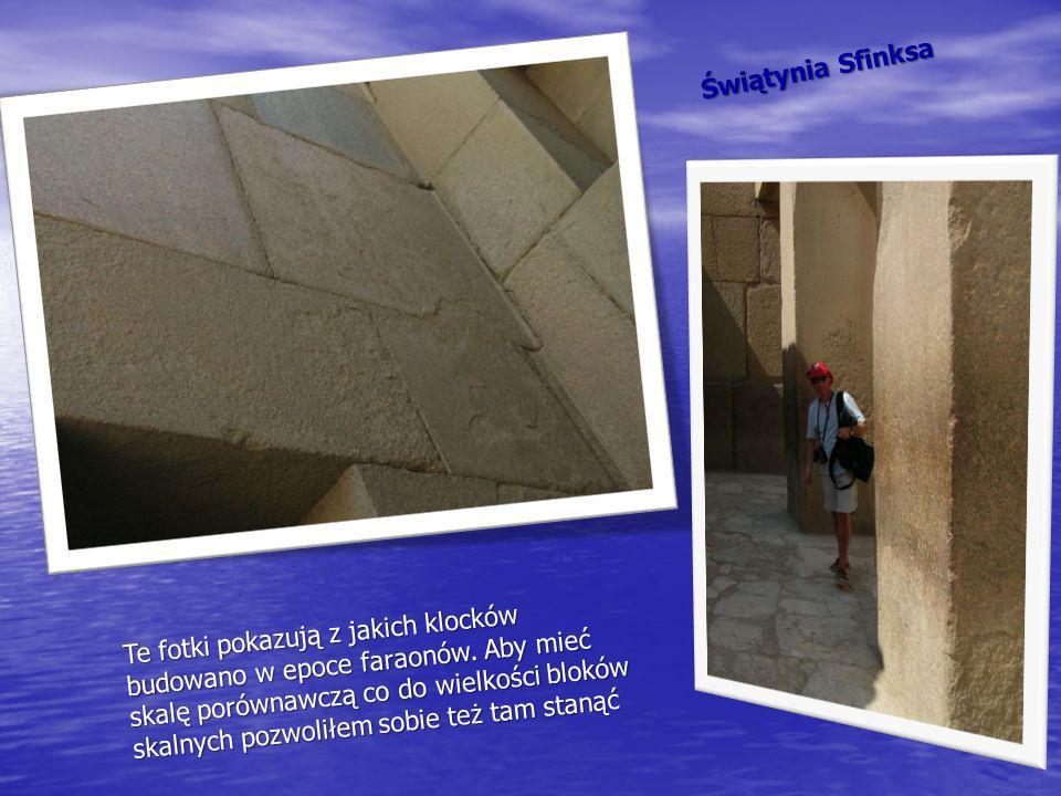 Świątynia Sfinksa Te fotki pokazują z jakich klocków budowano w epoce faraonów. Aby mieć skalę porównawczą co do wielkości bloków skalnych pozwoliłem