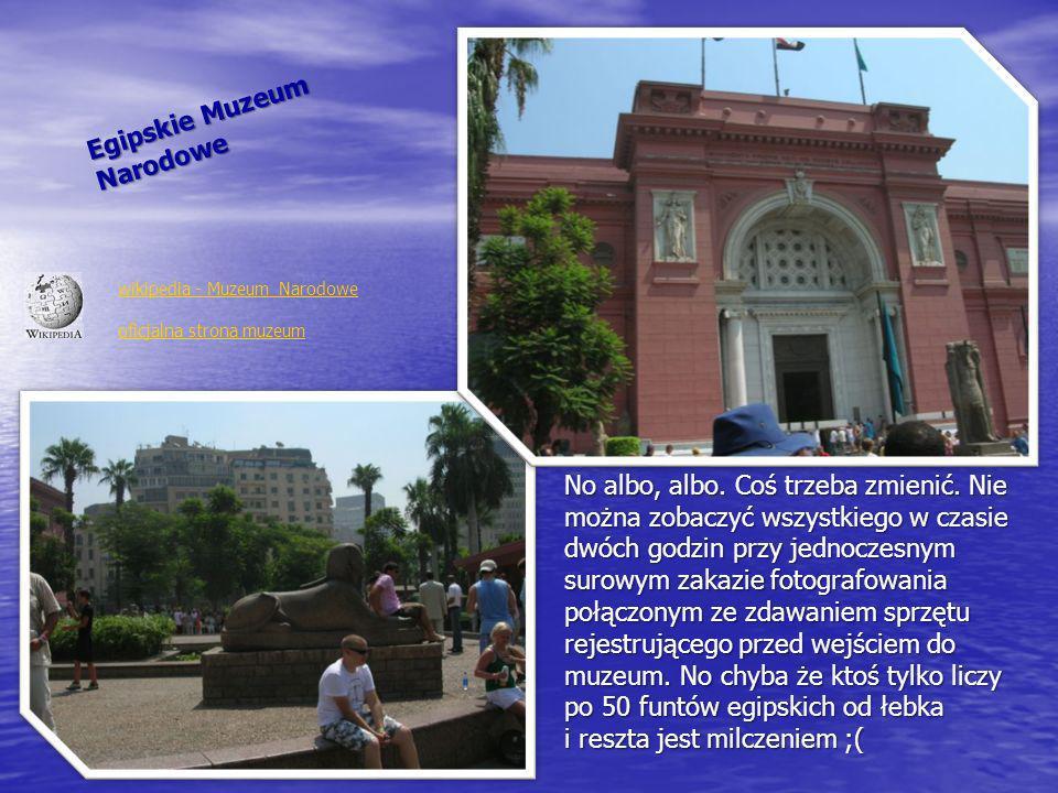 Egipskie Muzeum Narodowe wikipedia - Muzeum Narodowe No albo, albo. Coś trzeba zmienić. Nie można zobaczyć wszystkiego w czasie dwóch godzin przy jedn