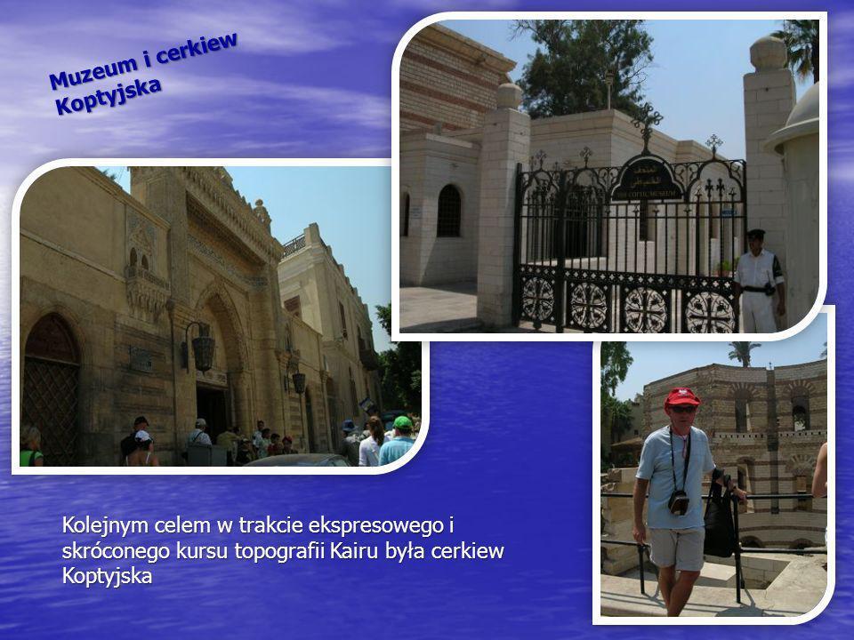 Muzeum i cerkiew Koptyjska Kolejnym celem w trakcie ekspresowego i skróconego kursu topografii Kairu była cerkiew Koptyjska