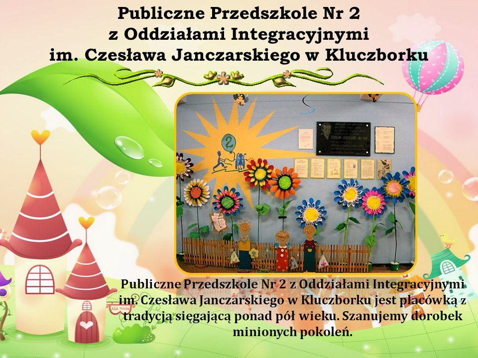 Publiczne Przedszkole Nr 2 z Oddziałami Integracyjnymi im. Czesława Janczarskiego w Kluczborku Publiczne Przedszkole Nr 2 z Oddziałami Integracyjnymi