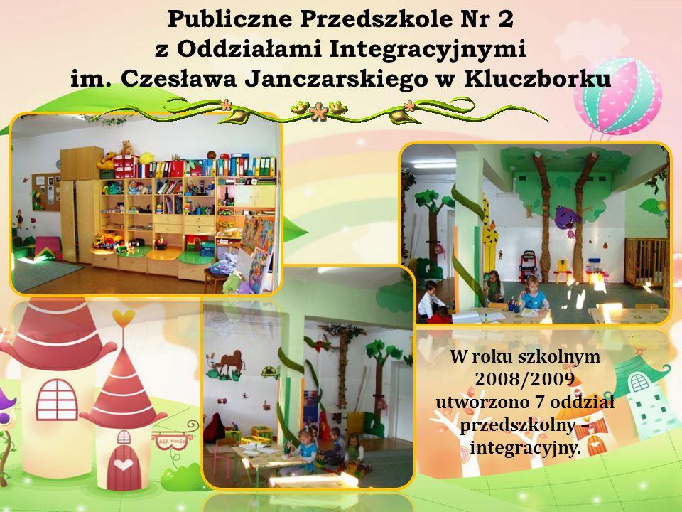 Publiczne Przedszkole Nr 2 z Oddziałami Integracyjnymi im. Czesława Janczarskiego w Kluczborku W roku szkolnym 2008/2009 utworzono 7 oddział przedszko